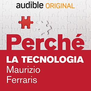 04_Audible_Perché_La-tecnologia_Maurizio-Ferraris