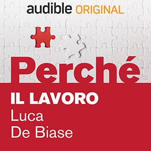 05_Audible_Perché_Il-lavoro_Luca-De-Biase